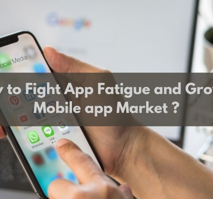 How to Fight App Fatigue and Grow in Mobile App Market